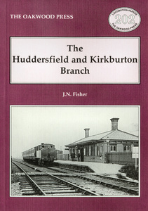 The Huddersfield and Kirkburton Branch (1997) by J.N. Fisher