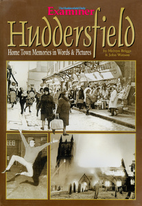 Huddersfield: Home Town Memories in Words and Pictures (2000)